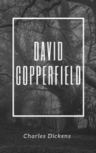 David Copperfield (Annotated & Illustrated) by Charles Dickens
