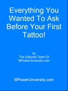 Everything You Wanted To Ask Before Your First Tattoo! by Editorial Team Of MPowerUniversity.com