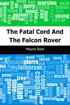 The Fatal Cord: And The Falcon Rover by Mayne Reid