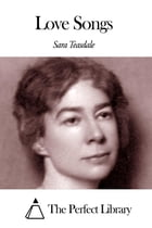 Love Songs by Sara Teasdale