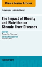 The Impact of Obesity and Nutrition on Chronic Liver Diseases, An Issue of Clinics in Liver Disease, E-Book by Zobair Younossi, MD