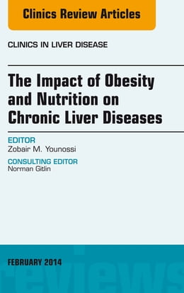 Book The Impact of Obesity and Nutrition on Chronic Liver Diseases, An Issue of Clinics in Liver Disease, by Zobair Younossi