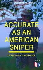 Accurate as an American Sniper – US Military Handbooks: Improve Your Marksmanship & Field Techniques: Combat Fire Methods, Night Fire Training, Moving by U.S. Department of Defense