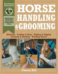 Horse Handling & Grooming: Haltering * Leading & Tying * Bathing & Clipping * Grooming & Braiding…