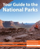 Your Guide to the National Parks of the Southwest by Michael Oswald