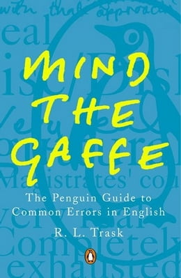 Book Mind the Gaffe: The Penguin Guide to Common Errors in English by R L Trask