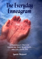 The Everyday Enneagram: A Personality Map For Enhancing Your Work, Love, and Life...Every Day by Lynette Sheppard