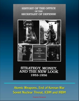 History of the Office of the Secretary of Defense, Volume Three: Strategy, Money, and the New Look, 1953 - 1956 - Atomic Weapons, End of Korean War, S by Progressive Management