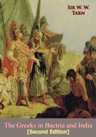The Greeks in Bactria and India [Second Edition] by Sir W. W. Tarn