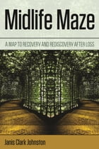 Midlife Maze: A Map to Recovery and Rediscovery after Loss by Janis Clark Johnston