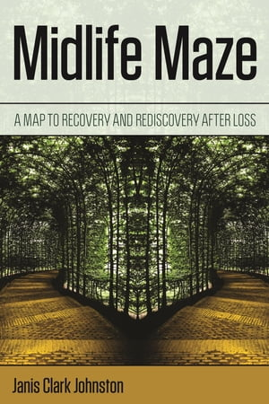 Midlife Maze: A Map to Recovery and Rediscovery after Loss
