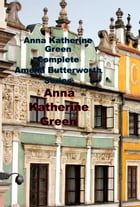Anna Katherine Green Complete Amelia Butterworth Series by Anna Katherine Green