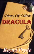 Diary of Lilith: Dracula by Reyna Pryde