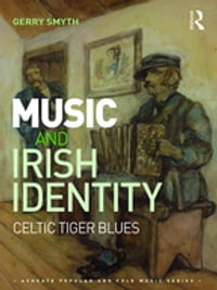 Music and Irish Identity: Celtic Tiger Blues