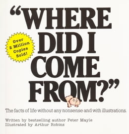 Book Where Did I Come From?: The facts of life without any nonsense and with illustrations by Peter Mayle