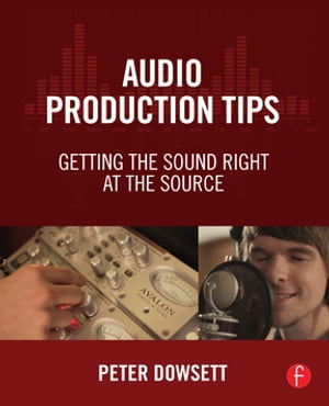 Audio Production Tips Getting the Sound Right at the Source