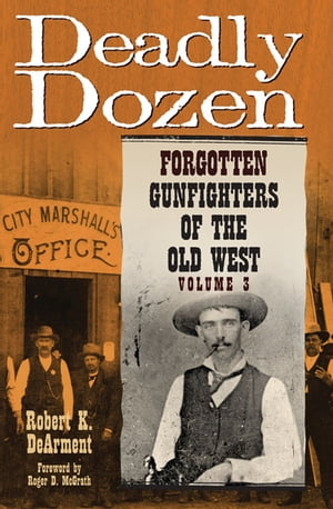 Deadly Dozen: Forgotten Gunfighters of the Old West Forgotten Gunfighters of the Old West,  Vol. 3