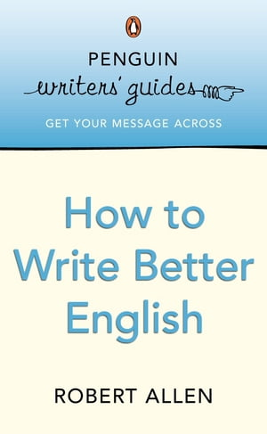 Penguin Writers' Guides: How to Write Better English How to Write Better English