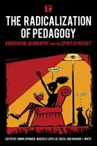 The Radicalization of Pedagogy: Anarchism, Geography, and the Spirit of Revolt