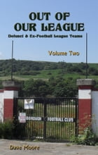 Out of Our League: Defunct and ex-Football League Teams - Volume Two by Dave Moore