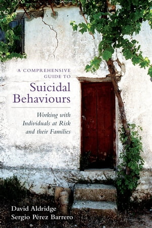 A Comprehensive Guide to Suicidal Behaviours Working with Individuals at Risk and their Families