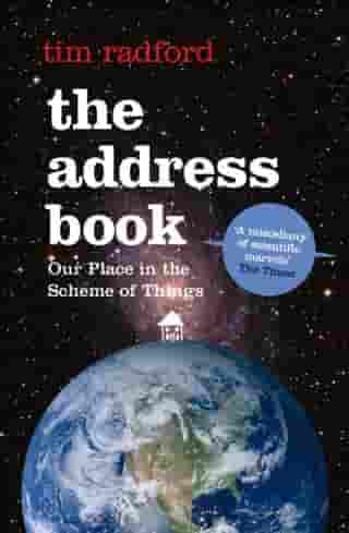 The Address Book: Our Place in the Scheme of Things by Tim Radford