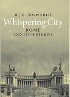 Whispering City: Rome and Its Histories by R. J. B. Bosworth