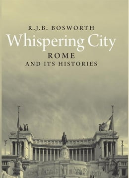 Book Whispering City: Rome and Its Histories by R. J. B. Bosworth