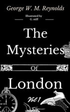 The Mysteries of London Vol 1 of 4 by George W. M. Reynolds