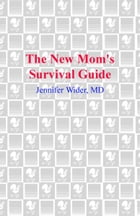 The New Mom's Survival Guide: How to Reclaim Your Body, Your Health, Your Sanity and Your Sex Life After Having a Baby by Jennifer Wider, M.D.