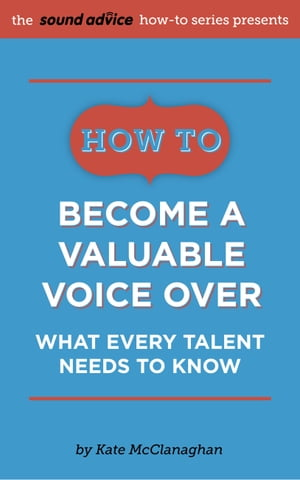 How to Become a Valuable Voice Over: What Every Talent Needs to Know by Kate McClanaghan