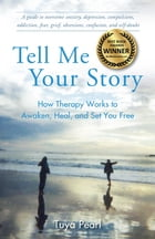 Tell Me Your Story: How Therapy Works to Awaken, Heal, and Set You Free by Tuya Pearl