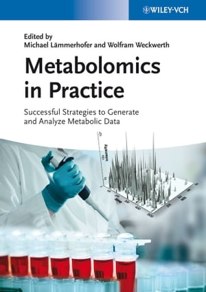 Metabolomics in Practice Successful Strategies to Generate and Analyze Metabolic Data