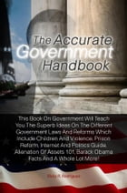 The Accurate Government Handbook: This Book On Government Will Teach You The Superb Ideas On The Different Government Laws And Reforms by Ricky R. Rodriguez