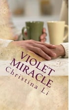 Violet Miracle, A Little Bit of Coffee, Flowers, and Romance by Christina Li