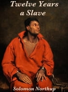 Twelve Years a Slave: and the Emancipation Proclamation by Solomon Northup