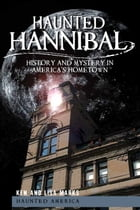 Haunted Hannibal: History and Mystery in America's Hometown by Ken Marks