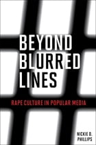Beyond Blurred Lines: Rape Culture in Popular Media by Nickie D. Phillips