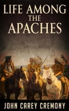 Life Among the Apaches by John Carey Cremony