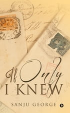 If Only I Knew by Sanju George