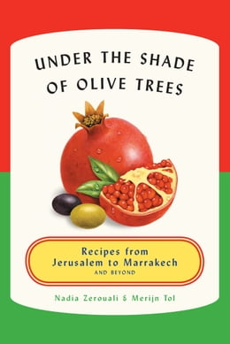 Book Under the Shade of Olive Trees: Recipes from Jerusalem to Marrakech and Beyond by Merijn Tol