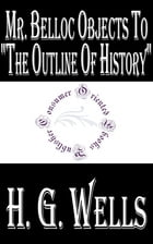 """Mr. Belloc Objects to """"The Outline of History"""" by H.G. Wells"""