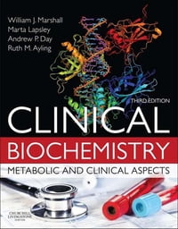 Clinical Biochemistry E-Book: Metabolic and Clinical Aspects