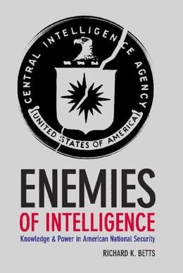 Book Enemies of Intelligence: Knowledge and Power in American National Security by Richard K. Betts
