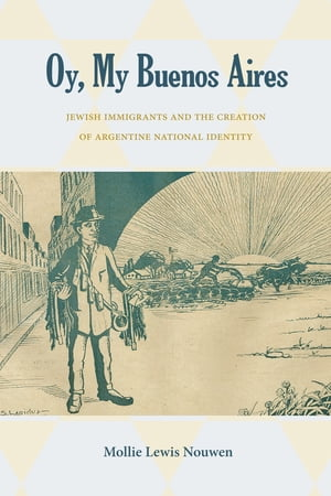 Oy,  My Buenos Aires Jewish Immigrants and the Creation of Argentine National Identity