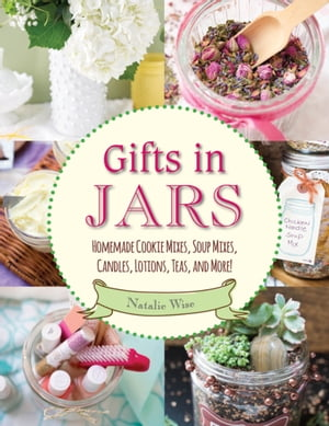 Gifts in Jars Homemade Cookie Mixes,  Soup Mixes,  Candles,  Lotions,  Teas,  and More!