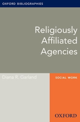 Book Religiously Affiliated Agencies: Oxford Bibliographies Online Research Guide by Diana R. Garland