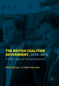 The British Coalition Government, 2010-2015: A Marriage of Inconvenience