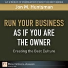 Run Your Business as if You Are the Owner: Creating the Best Culture by Jon Huntsman