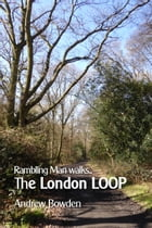 Rambling Man Walks The London LOOP by Andrew Bowden